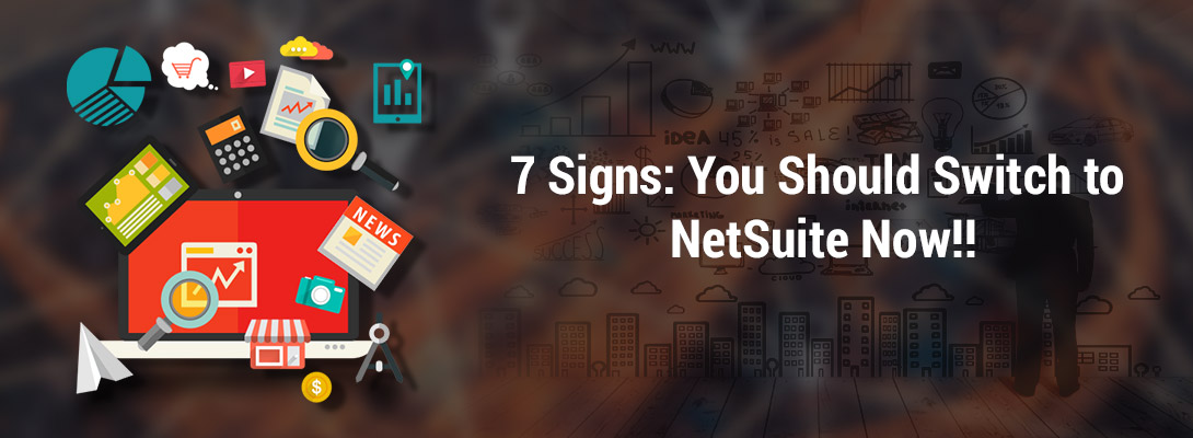 7 Signs: You Should Switch to NetSuite Now!!