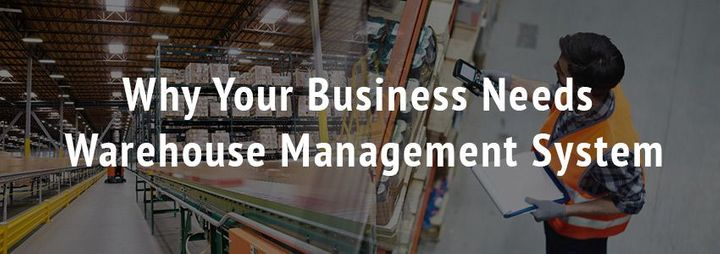 Why Your Business Needs Warehouse Management System