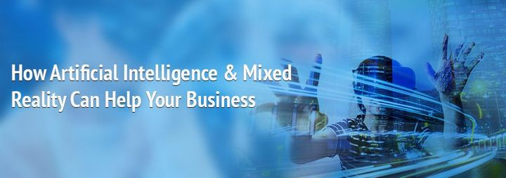 How Artificial Intelligence & Mixed Reality Can Help Your Business