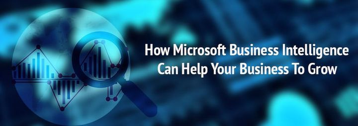 How Microsoft Business Intelligence Can Help Your Business To Grow
