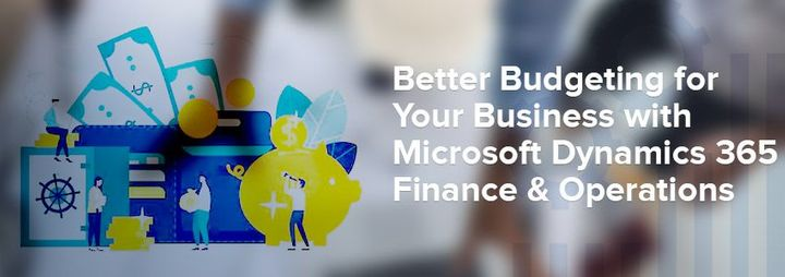 Better Budgeting for Your Business with Microsoft Dynamics 365 Finance & Operations