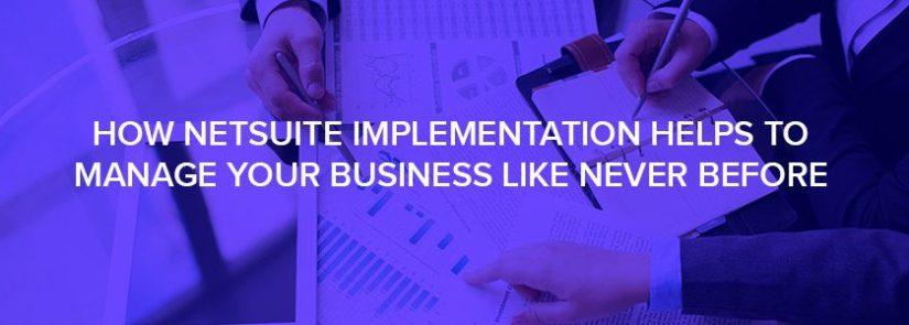 How NetSuite Implementation Helps To Manage Your Business Like Never Before