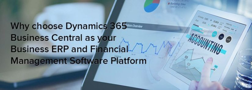 Why Choose Dynamics 365 Business Central as Your Business ERP and Financial Management Software Platform