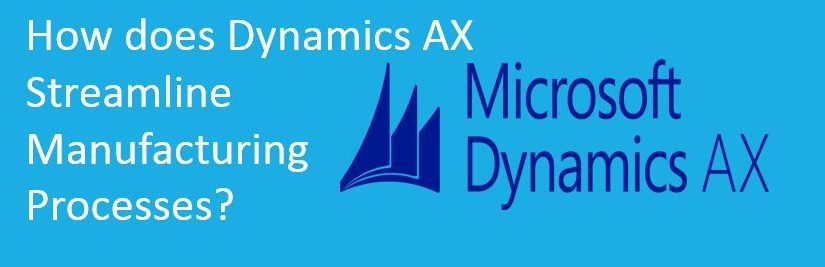 How does Dynamics AX Streamline Manufacturing Processes?