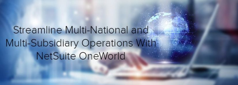 Streamline Multi-National and Multi-Subsidiary Operations With NetSuite OneWorld