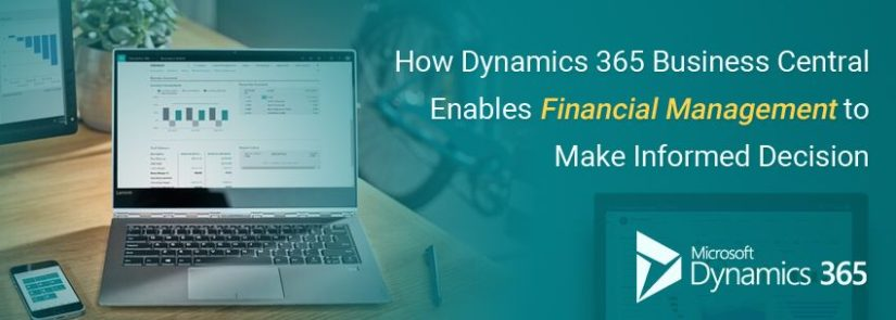 How Dynamics 365 Business Central Enables Financial Management to Make Informed Decision