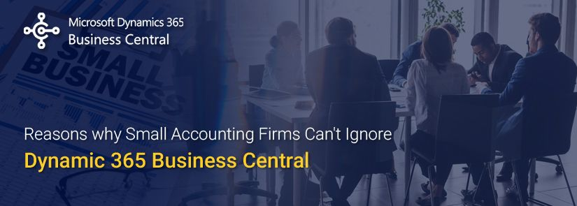 Reasons why Small Accounting Firms Can't Ignore Dynamic 365 Business Central