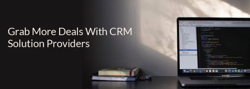 Grab More Deals With CRM Solution Providers