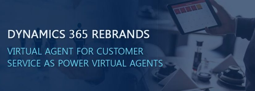 Dynamics 365 Rebrands Virtual Agent For Customer Service as Power Virtual Agents